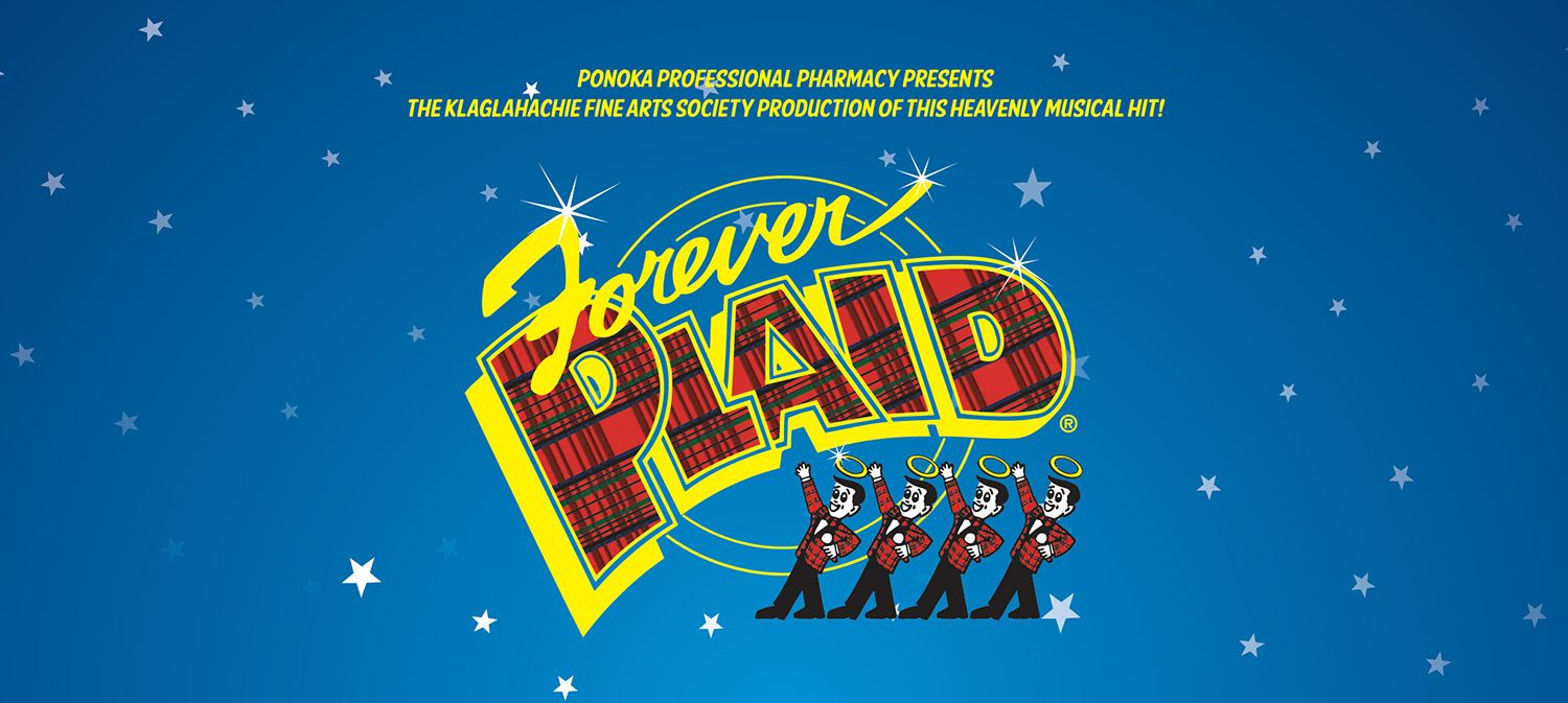Ponoka Professional Pharmacy presents the Klaglahachie Fine Arts Society production of this heavenly musical hit!